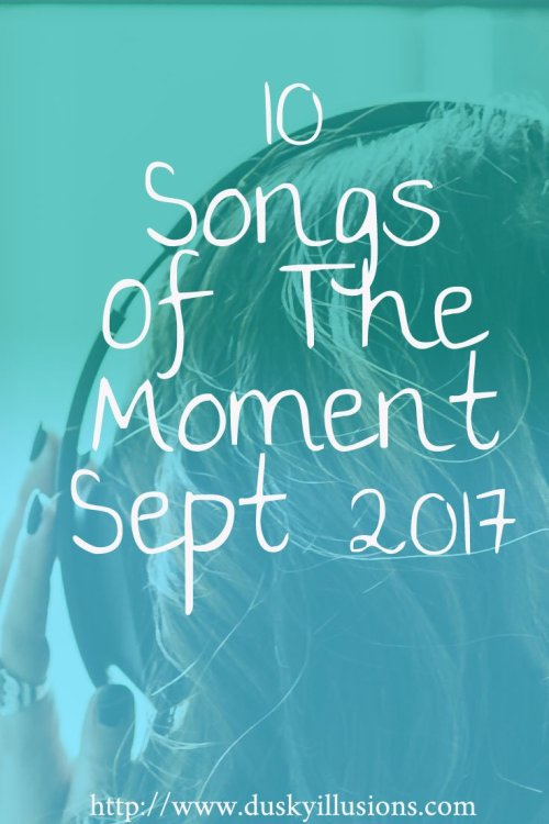 10 Songs of the Moment, Sept 2017 Pinable