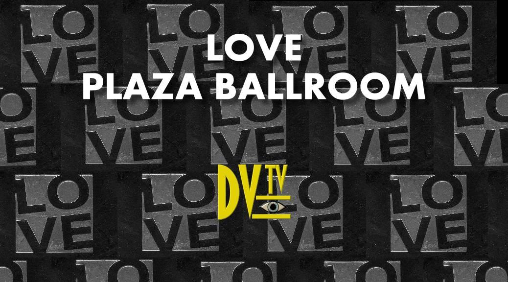 Love @ Plaza Ballroom