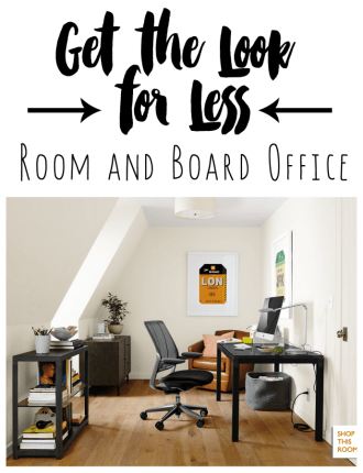 Get the Look for Less: Room and Board Home Office
