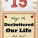 15 Ways We Decluttered Our Life (And Mind!)