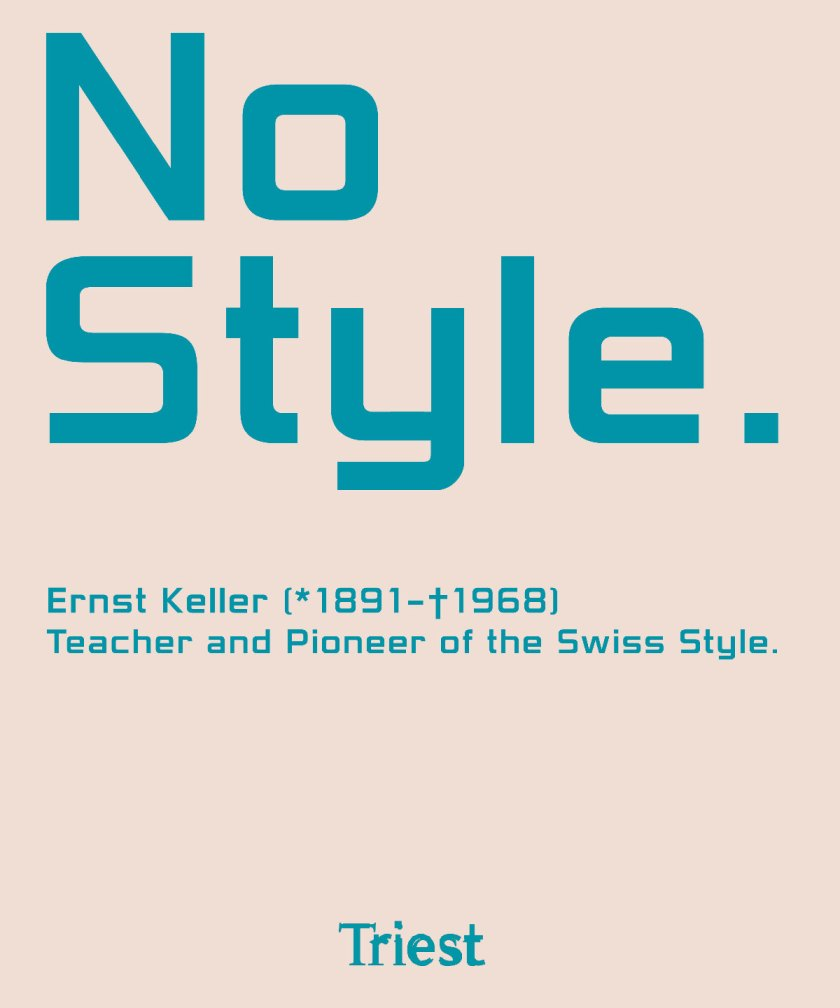 No Style. Ernst Keller (1891-1968). Teacher and Pioneer of the Swiss Style. Triest Verlag, 2017