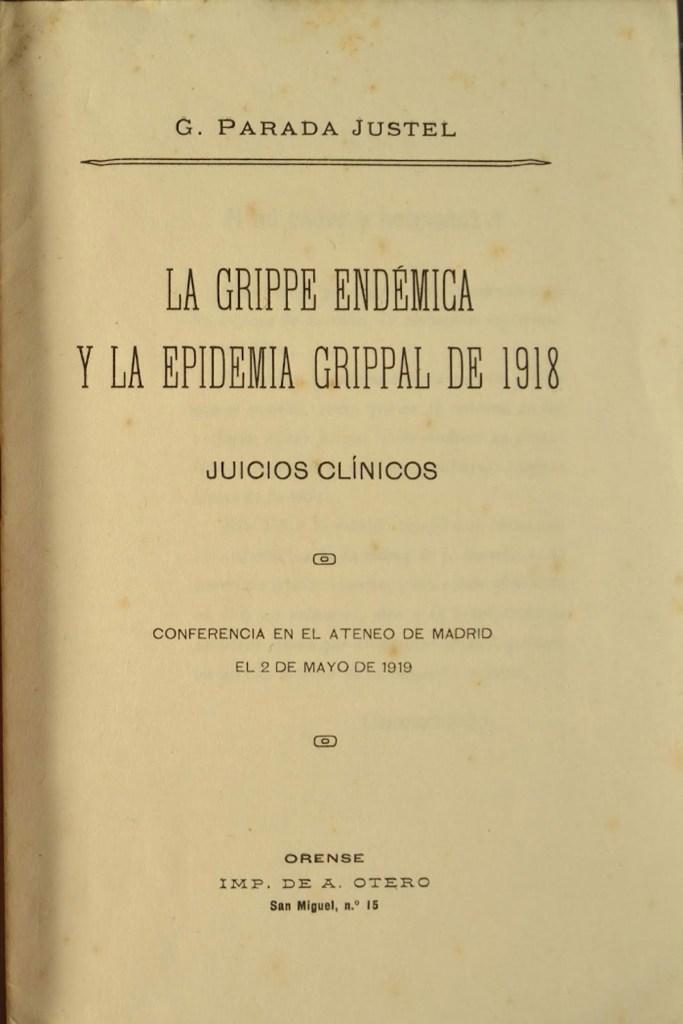 LIBRO-G. Parada Justel, La grippe endÇmica y la epidemia grippal de 1918, Orense, Imp. de A. Otero