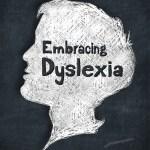 Embracing Dyslexia, Dyslexia, parents, children, teacher, school, help, education
