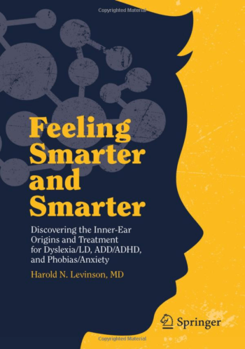 Feeling Smarter and Smarter: Discovering the Inner-Ear Origins and Treatment for Dyslexia/LD, ADD/ADHD, and Phobias/Anxiety by Harold N. Levinson, MD