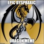 Epic Dyspraxic Dragon Meme