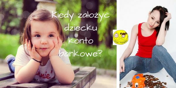 Kiedy założyć dziecku konto bankowe?