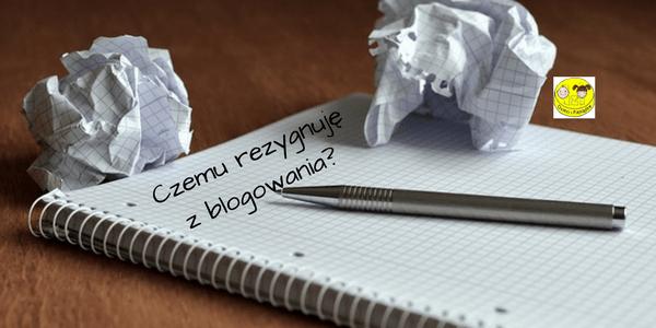 Czemu rezygnuję z blogowania?