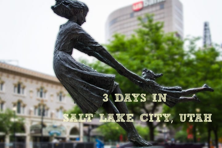 3 Days in Salt Lake City, Utah