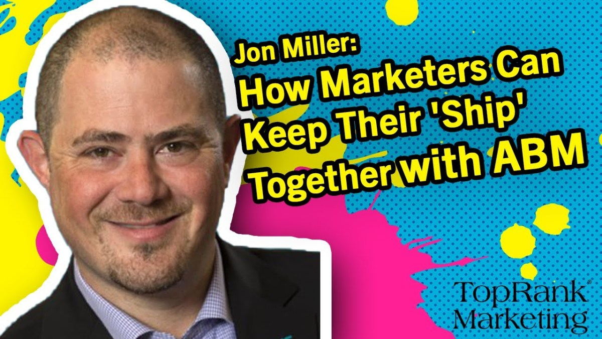 Break Free B2B Series: Jon Miller on How ABM Can Help Marketers Keep Their 'Ship' Together