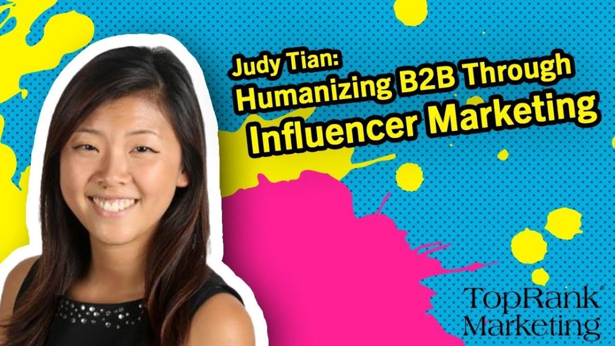 Break Free B2B Series: Judy Tian on Humanizing B2B Through Influencer Marketing