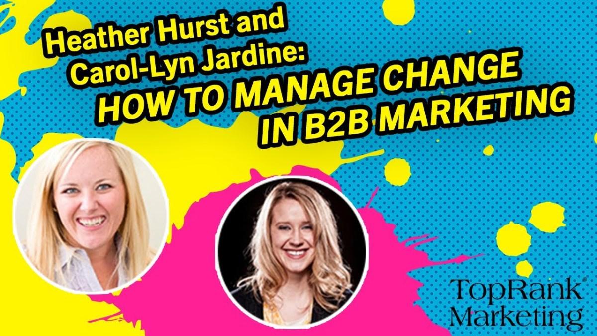 Break Free B2B Series: Carol-Lyn Jardine and Heather Hurst on Effectively Managing Change in B2B Marketing