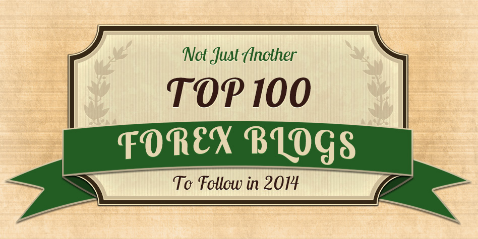 Not Just Another TOP 100 Forex Blogs to Follow in 2014