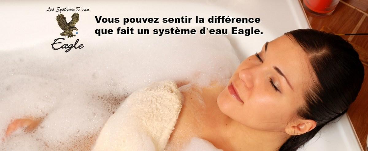 Vous pouvez sentir la différence que fait un système d'eau Eagle.