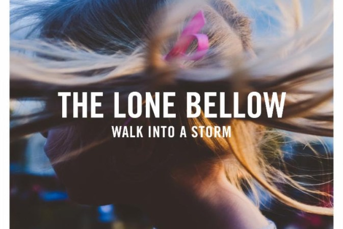 The Lone Bellow – Walk Into A Storm Review