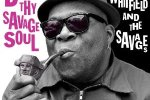 Barrence Whitfield & the Savages – Dig Thy Savage Soul Review