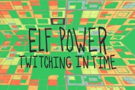 Elf Power – Twitching in Time Review