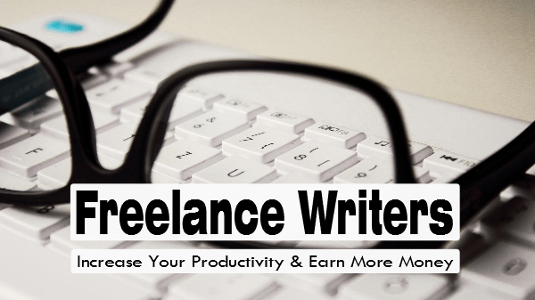 how to increase productivity and earn more money for freelance writers