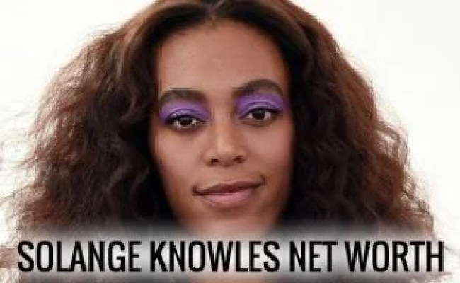 Solange Knowles Net Worth Everything You Need To Know