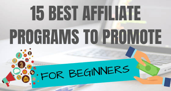 15 Best Affiliate Programs for Beginners 2020 (High Paying)