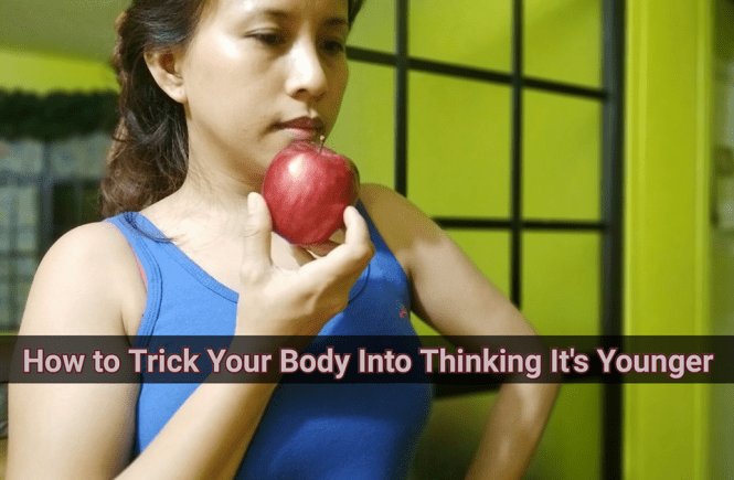 Trick Your Body Into Thinking It's Younger
