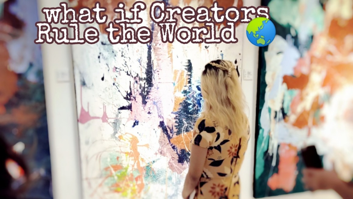 What Do You Think Will Happen When Creators Rule the World?