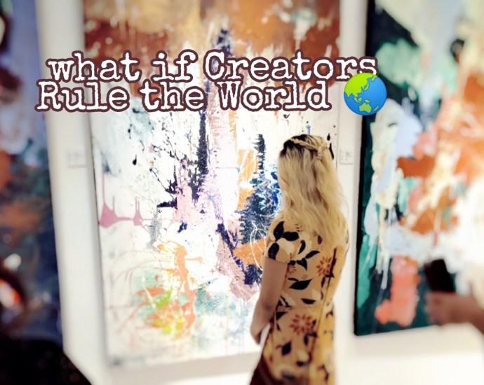 What if Creators rule the World
