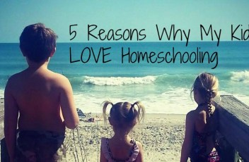 5 Reasons We Love Homeschooling