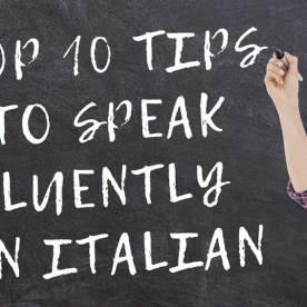 TOP 10 TIPS to Speak Fluently in Italian