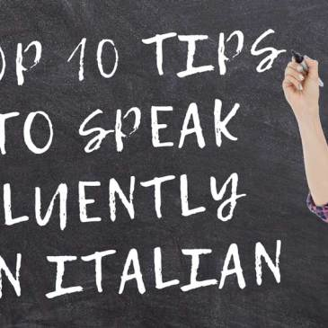 TOP 10 TIPS to Speak Fluently in Italian