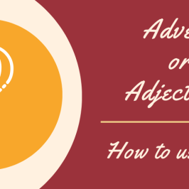 Adverb or Adjective? How to use Them