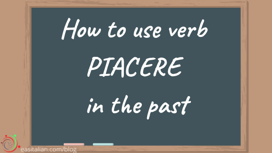 How to use verb PIACERE in the past