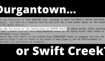 "Anyone know about ""Durgantown"" as original name of Swift Creek / Vanceboro area?"