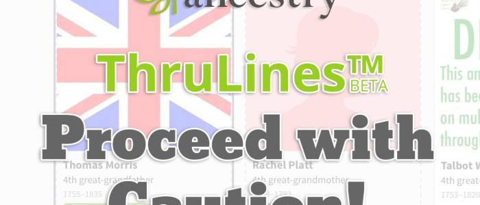Ancestry ThruLines™ — Proceed with caution!