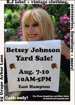 Betsey Johnson is having a yard sale this weekend.