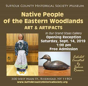 "Opening Reception for ""Native People of the Eastern Woodlands: Art and Artifacts"" at Suffolk County Historical Society"
