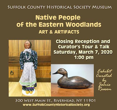 """Closing Reception & Talk for """"Native People of the Eastern Woodlands"""" at Suffolk County Historical Society"""