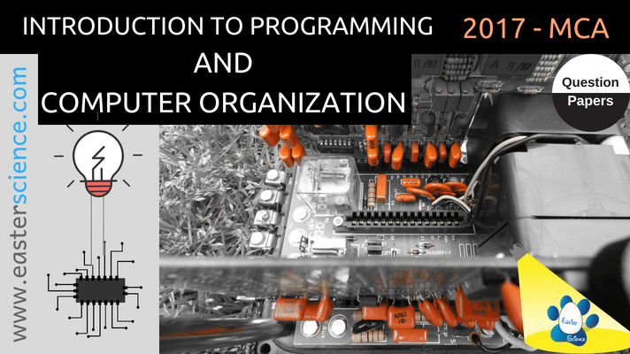 INTRODUCTION TO PROGRAMMING AND COMPUTER ORGANIZATION-2017