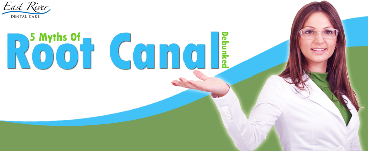 5 Common Root Canal Myths Debunked - Root Canal Treatment Newmarket - East River Dental Care