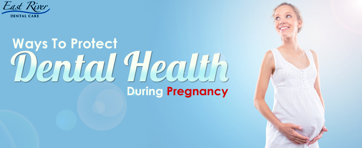 Ways To Protect Your Dental Health While Pregnancy - East River Dental Care - Newmarket Dentist