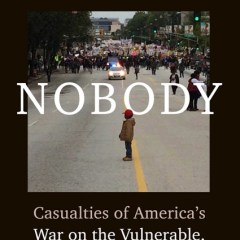 Book Review: NOBODY:  Casualties of America's War on the Vulnerable, from Ferguson to Flint and Beyond