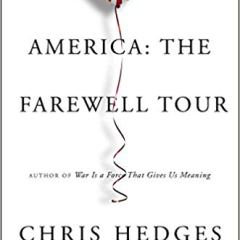 """""""America:  The Farewell Tour"""" by Chris Hedges:  a review"""