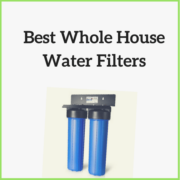 Best Whole House water filters for Well water