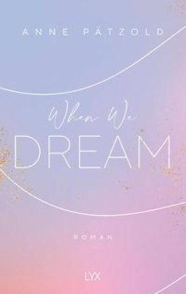New Adult Buch When We Dream von Anne Pätzold