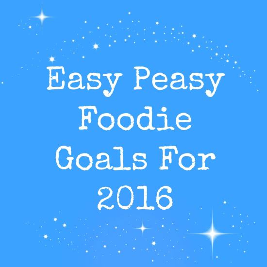 Easy Peasy Foodie Goals For 2016