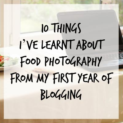 10 things I've learnt about food photography from my first year of blogging