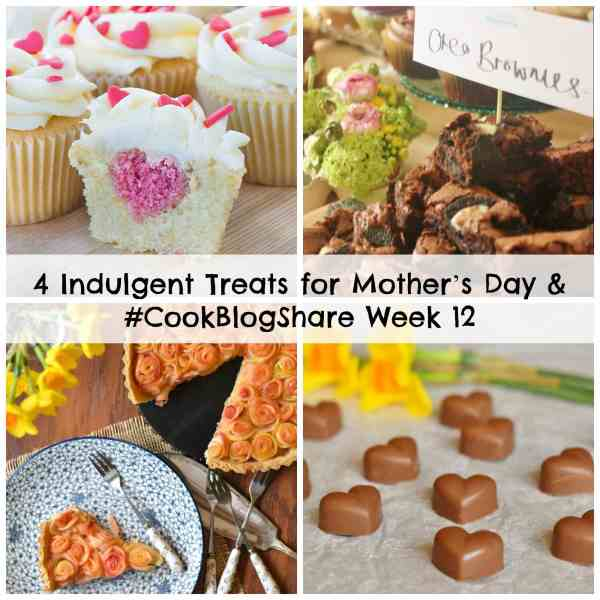Spoil your mum this Mother's Day with these deliciously indulgent treats. Plus find the linky for Week 12 of #CookBlogShare.