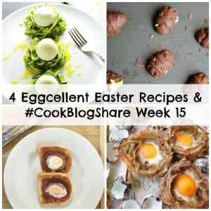 4 Eggcellent Easter Recipes and #CookBlogShare Week 15