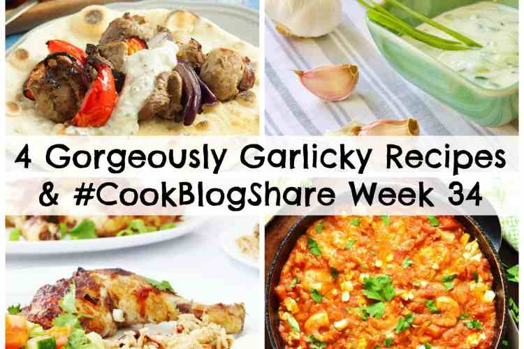 4 Gorgeously Garlicky Recipes and #CookBlogShare Week 34