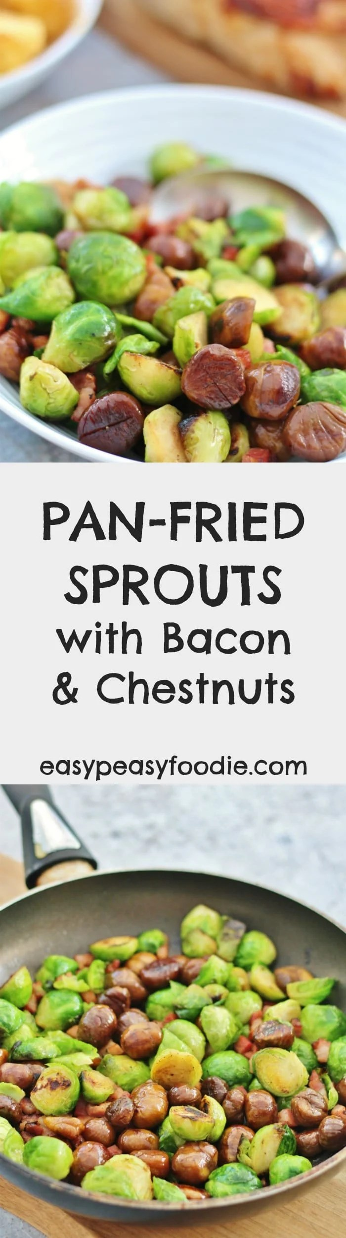 Need a super easy, but totally delicious recipe for sprouts this Christmas? Then this Pan Fried Sprouts with Chestnuts and Bacon recipe is your answer. My easy peasy twist on this Christmas classic, this sprout dish uses only 3 ingredients and just 1 pan…and can be ready in under 15 minutes! #brusselssprouts #brusselsprouts #sprouts #chestnuts #bacon #christmasdinner #easychristmasdinner #easychristmasrecipes #christmasrecipes #christmasfood #christmasmenu #easychristmas #easypeasyfoodie