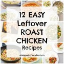 12 Easy Leftover Roast Chicken Recipes